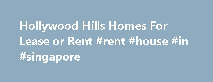 Hollywood Hills Homes For Lease or Rent #rent #house #in #singapore http://rentals.remmont.com/hollywood-hills-homes-for-lease-or-rent-rent-house-in-singapore/  #homes for lease # Hollywood Hills Homes For Lease The lease market remains very active in the Hollywood Hills, and homes that are not sellingare being leased out as investment properties until sales pickup. This is good news for those looking to lease luxury homes in the Hollywood Hills because there are a good numberContinue…