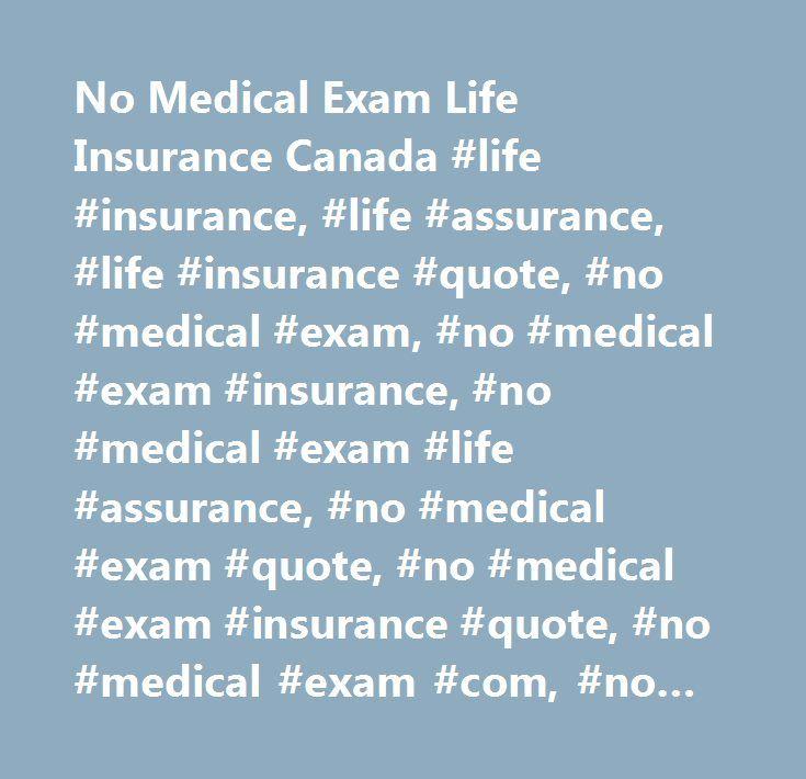 No Medical Exam Life Insurance Canada #life #insurance, #life #assurance, #life #insurance #quote, #no #medical #exam, #no #medical #exam #insurance, #no #medical #exam #life #assurance, #no #medical #exam #quote, #no #medical #exam #insurance #quote, #no #medical #exam #com, #no #medical #exam #ca http://free.nef2.com/no-medical-exam-life-insurance-canada-life-insurance-life-assurance-life-insurance-quote-no-medical-exam-no-medical-exam-insurance-no-medical-exam-life-assurance-no-medical…