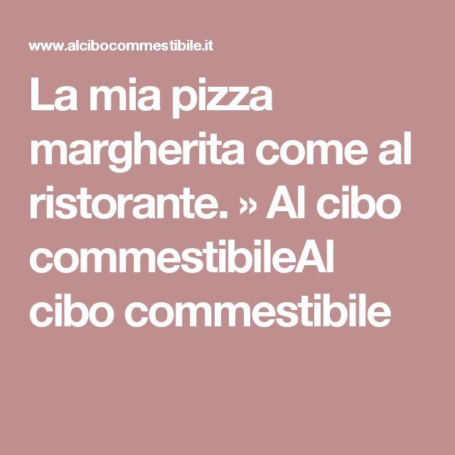La mia pizza margherita come al ristorante. » Al cibo commestibileAl cibo commestibile