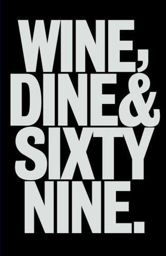 wine, dine & sixtynine
