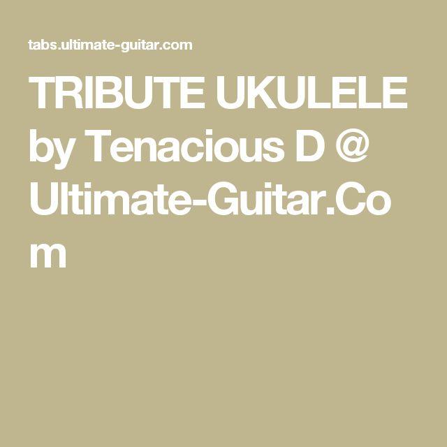 TRIBUTE UKULELE by Tenacious D @ Ultimate-Guitar.Com | Ukulele ...