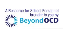 A Resource for School Personnel brought to you by Beyond OCD