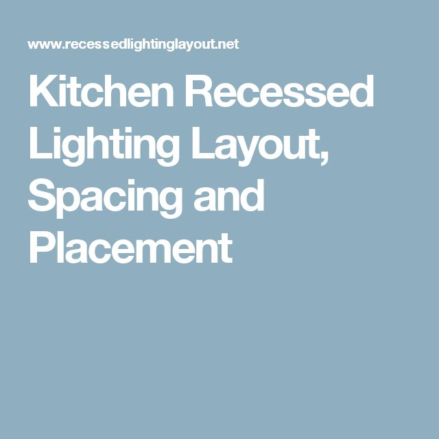 Kitchen Recessed Lighting Layout, Spacing and Placement