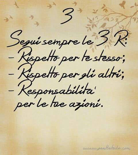 Always follow the 3 R's: Respect for self; Respect for others; Responsibility for all your actions.