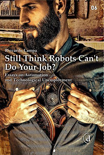 Still Think Robots Can't Do Your Job?: Essays on Automation and Technological Unemployment - Is Artificial Intelligence qualitatively different from other means of economizing the use of labor? Are we on the edge of a jobless society? If yes, are we ready for it? These are a few of the questions discussed in this collection of academic works. This book traces a brief history of the conce...