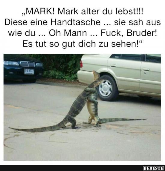 MARK! Mark alter du lebst!! | Lustige Bilder, Sprüche, Witze, echt lustig