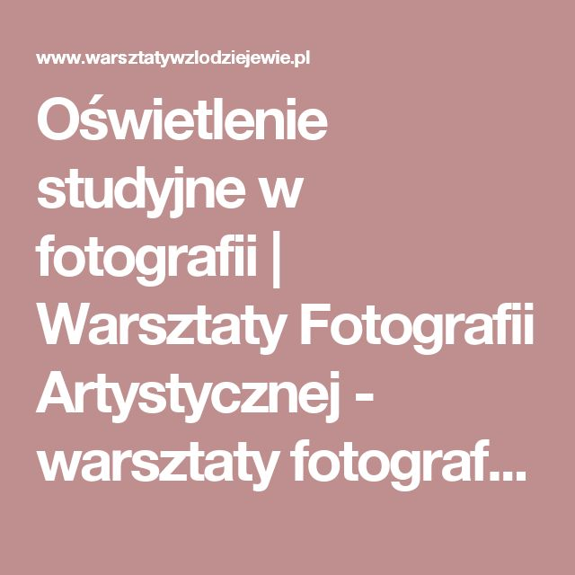 Oświetlenie studyjne w fotografii   Warsztaty Fotografii Artystycznej - warsztaty fotograficzne, kurs fotografii, akt, portret