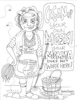 Clean Up Your Own Mess By Tabitha Morgan Adult Coloring Pages