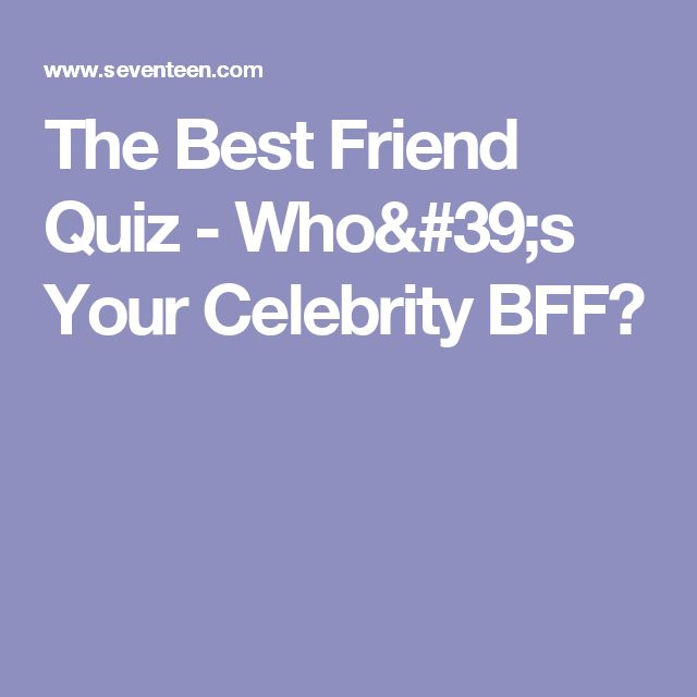 Which Famous Celebrity Friendship Are You And Your BFF?