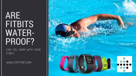Can you swim with a Fitbit? Is Fitbit waterproof?