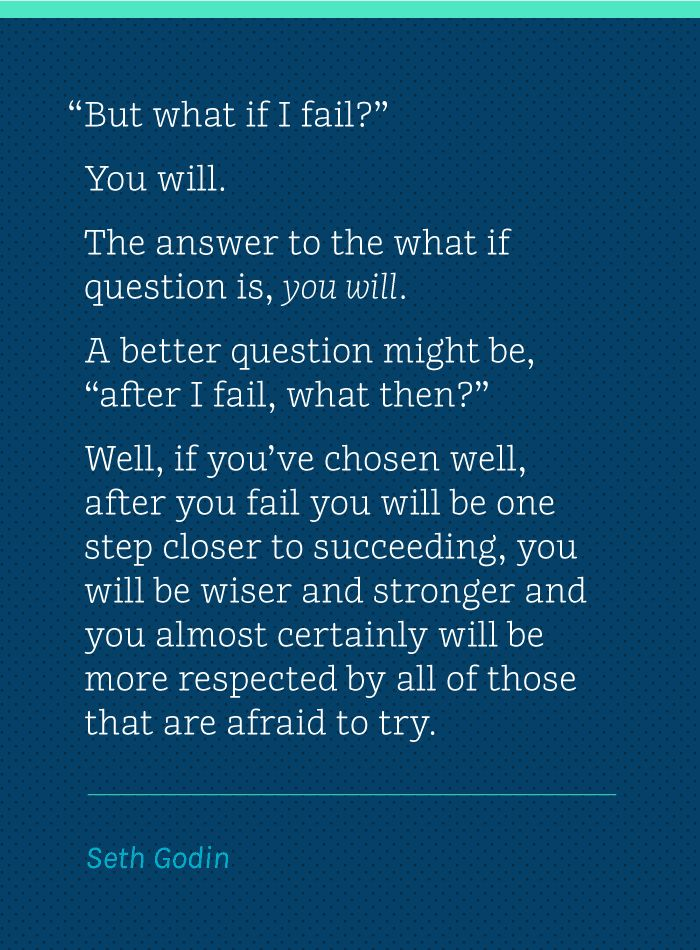 """Wise Words: Seth Godin, """"But what if I fail?""""   A better question might be, """"after I fail, what then?""""    via design work life"""