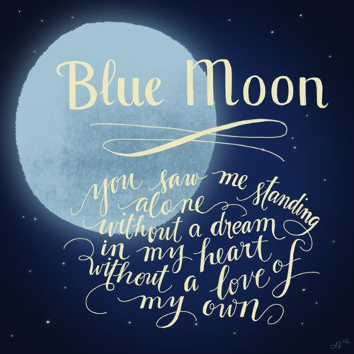 Blue moon, you saw me standing alone, without a dream in my heart, without a love of my own.