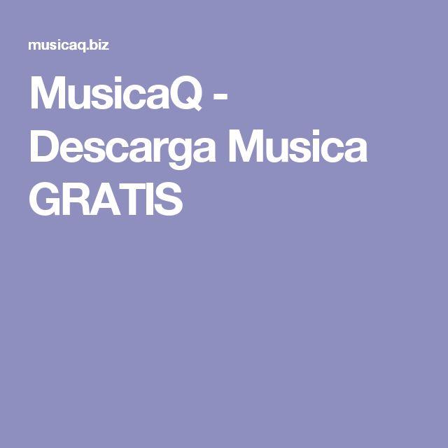 MusicaQ - Descarga Musica GRATIS