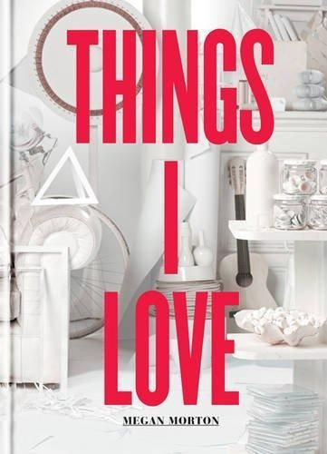 A Fun Inspiring And Practical Guide To Loveable Interiors From House Whisperer Top Stylist Megan Morton