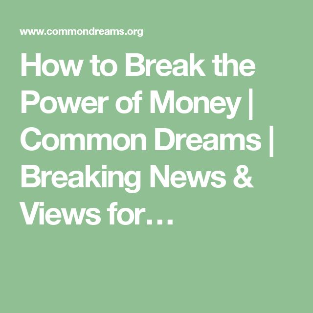 How to Break the Power of Money | Common Dreams | Breaking News & Views for…