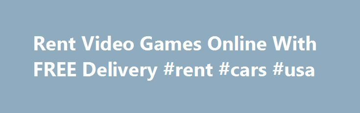 Rent Video Games Online With FREE Delivery #rent #cars #usa http://rental.remmont.com/rent-video-games-online-with-free-delivery-rent-cars-usa/  #online video game rental # Rent Video Games Online With FREE Delivery Rent video games online – FREE DELIVERY! Tryout the latest games over the weekend, test them out and see if you want to purchase it. We have all of the latest game releases available including: Madden 2015, Diablo, Halo, Saints Row, Grand Theft...