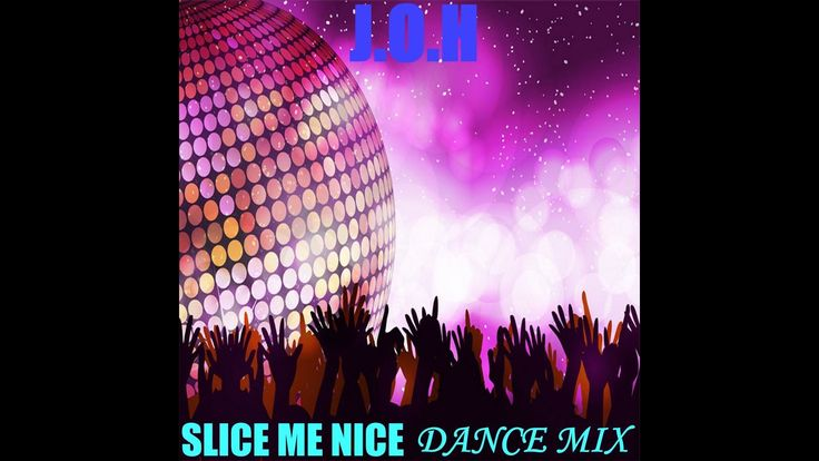 J.o.h - Slice Me Nice (Dance Mix) [Pop]