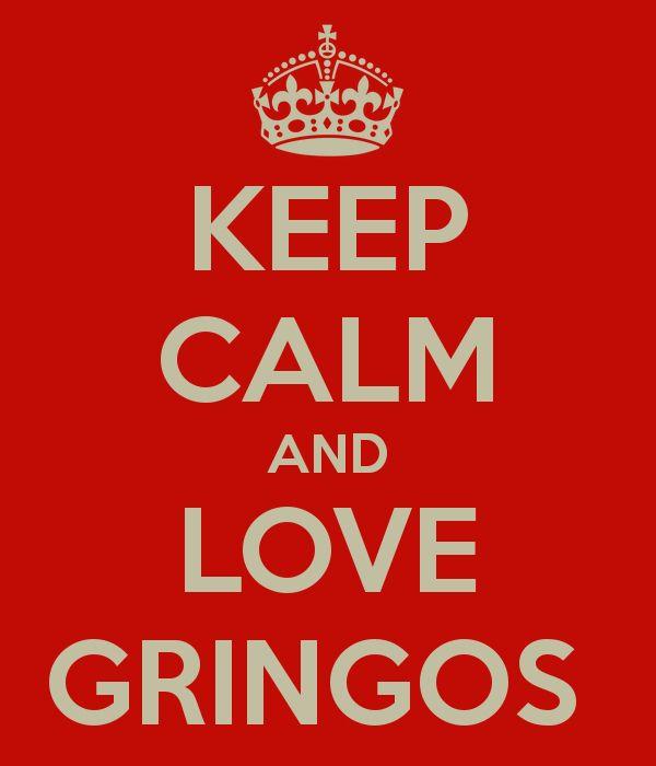 Keep Calm And Love Gringos