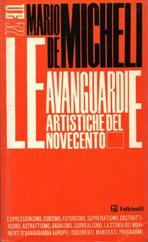 Mario De Micheli  Le avanguardie artistiche del Novencento  Universale Economica Feltrinelli, UE n. 522.