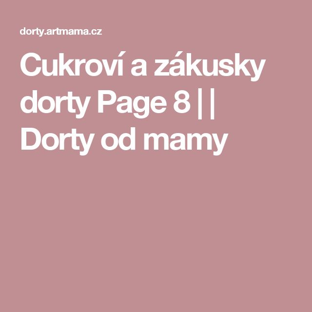 Cukroví a zákusky dorty Page 8 | | Dorty od mamy