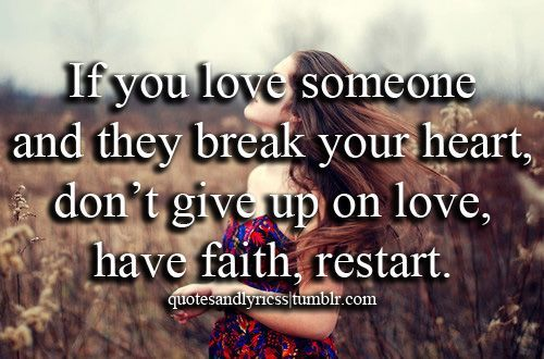 Breaking Up and Moving On Quotes : if you love someone and they break your heart don't give up on love have f