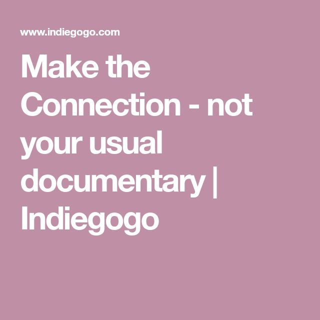 Make the Connection - not your usual documentary   Indiegogo