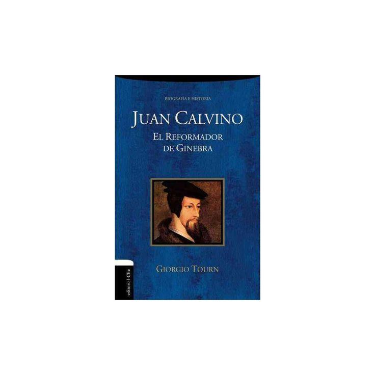 Juan Calvino / John Calvin : El reformador de Ginebra /The Geneva Reformer (Paperback) (Giorgio Tourn)