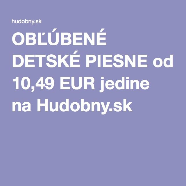 OBĽÚBENÉ DETSKÉ PIESNE od 10,49 EUR jedine na Hudobny.sk