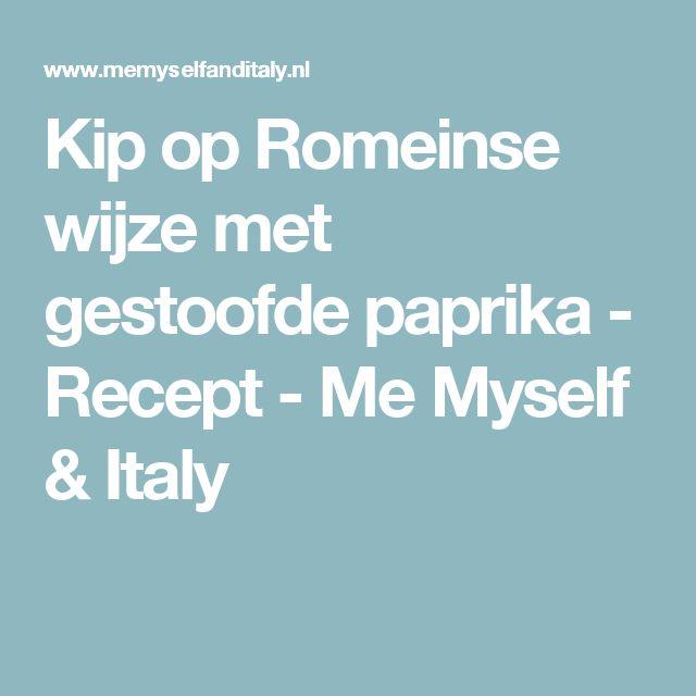 Kip op Romeinse wijze met gestoofde paprika - Recept - Me Myself & Italy