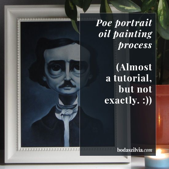 Boda Szilvia: Poe portrait oil painting process - for Pinterest
