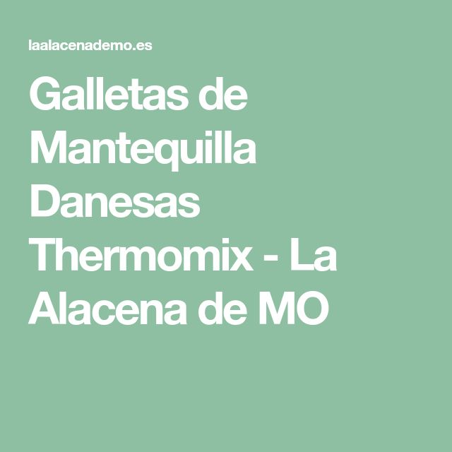 Galletas de Mantequilla Danesas Thermomix - La Alacena de MO