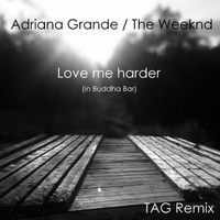 Ariana Grande / The Weeknd - Love Me Harder in Buddha Bar - TAG Remix by Trond Atle Grøthe on SoundCloud