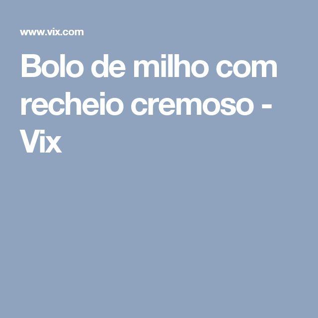 Bolo de milho com recheio cremoso - Vix