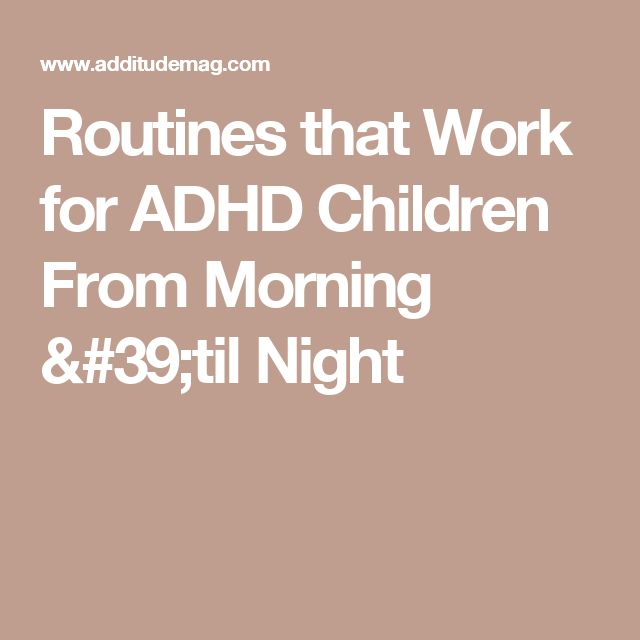 Routines that Work for ADHD Children From Morning 'til Night