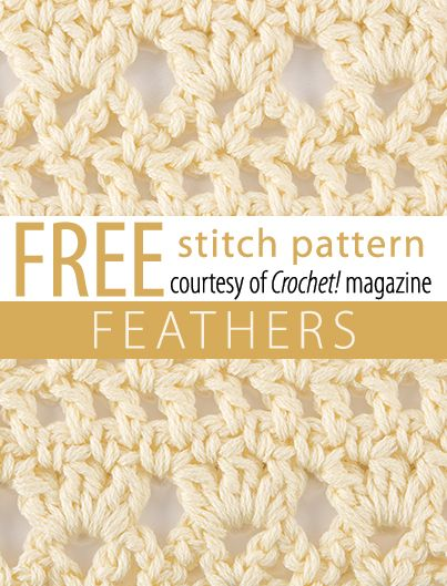 Free Feathers Stitch Pattern from Crochet! magazine. Download here: http://www.crochetmagazine.com/stitch_patterns.php?pattern_id=89