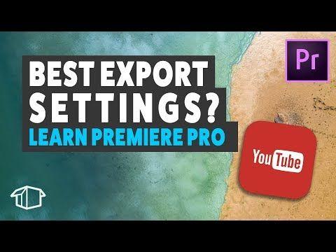 Best Export Settings - Adobe Premiere Pro Tutorial - YouTube