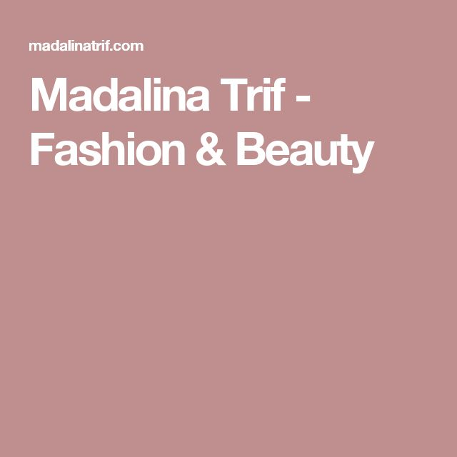 Madalina Trif - Fashion & Beauty