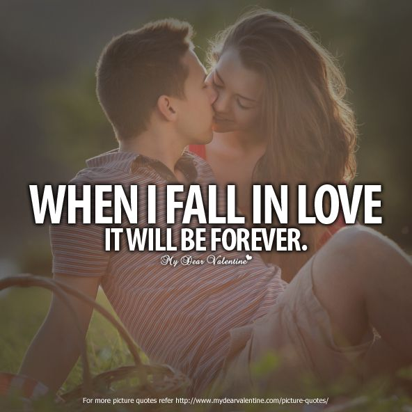 When I Fall In Love, It Will Be Forever Love Love Quotes In Love Fall In  Love Valentines Day Valentines Day Quotes Valentines Day Love Quotes  Valentines Day ...