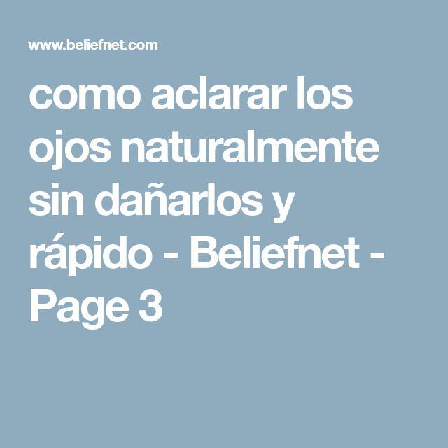 como aclarar los ojos naturalmente sin dañarlos y rápido - Beliefnet - Page 3