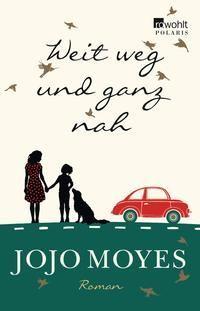 """""""Weit weg und ganz nah"""" - das neue Buch von Jojo Moyes. Schon gelesen. Ja, ist ganz nett. Aber schon auch sehr viel Friede-Freude-Eierkuchen."""