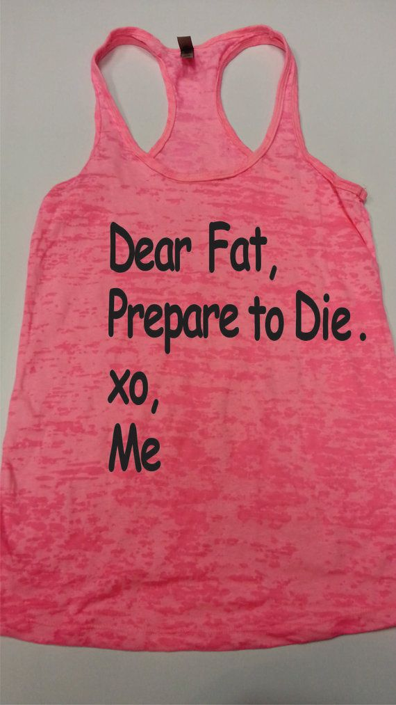 Dear FatPrepare to Die.Xo ME.Womens Workout by diamondgirlfashion, $19.99