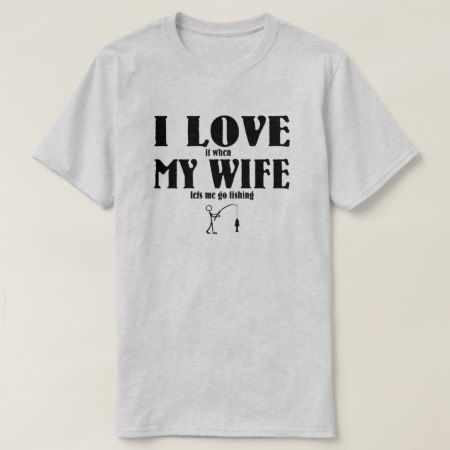 I Love it when my wife lets me go fishing T-Shirt - tap, personalize, buy right now!
