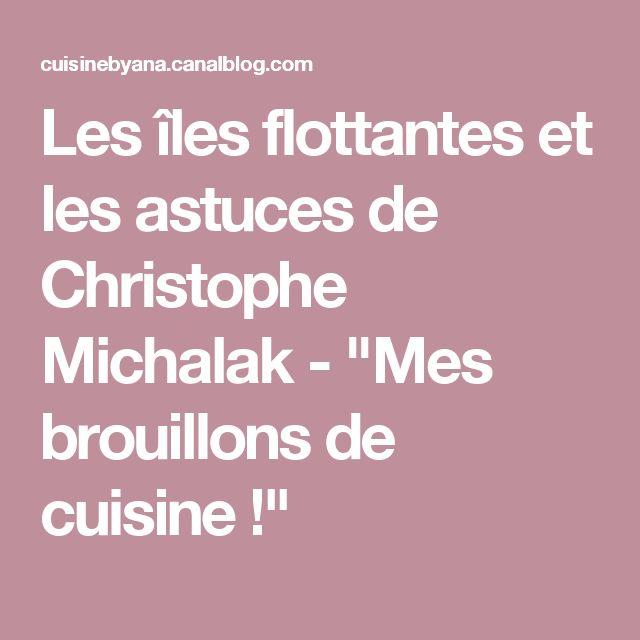 """Les îles flottantes et les astuces de Christophe Michalak - """"Mes brouillons de cuisine !"""""""