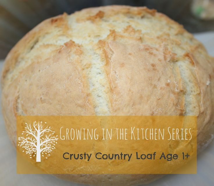 Crusty Country Loaf to Make with Kids Age 1+   http://www.smallpeoplebigideas.com/food--kids/growing-in-the-kitchen-series-crusty-country-loaf-age-1