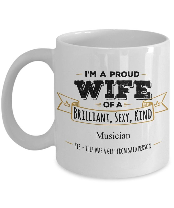 Gift For Musician- I'M A Proud Wife of A Brilliant, Sexy, Kind Musician Mug