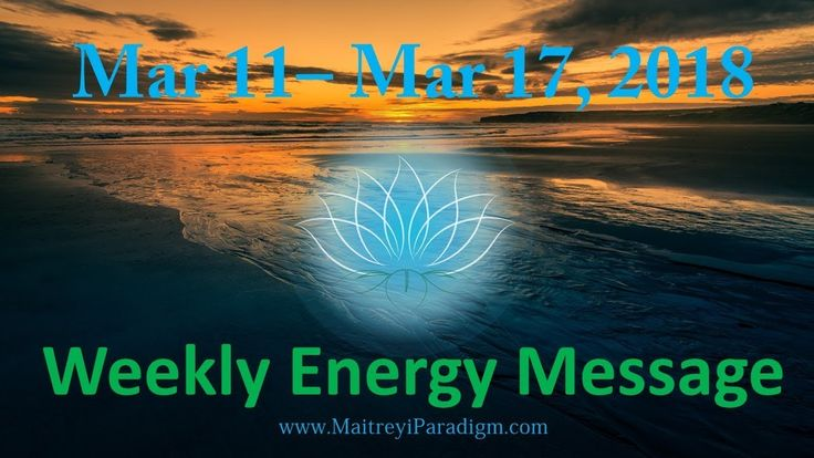 Conscious Living Weekly Energy Message for the week of March 11, 2018 th...