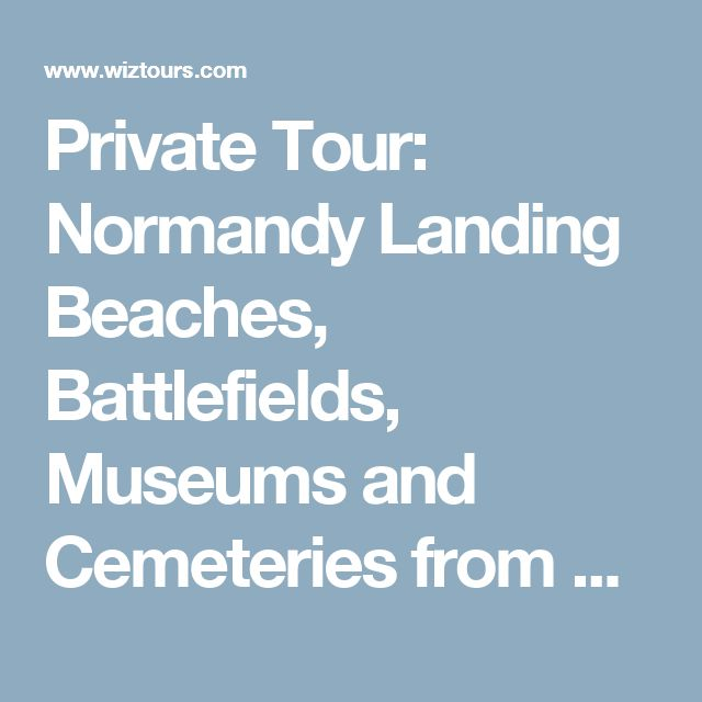 Private Tour: Normandy Landing Beaches, Battlefields, Museums and Cemeteries from Bayeux in France Europe