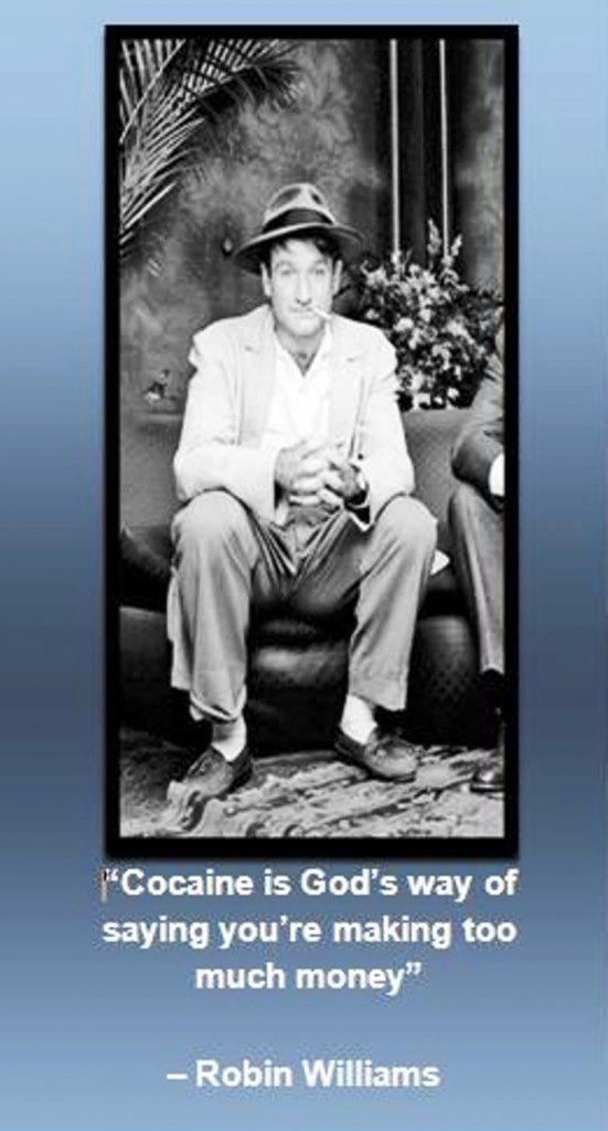 """Robin Williams (1951-2014) - Repose en Paix Robin Williams - Tu vas nous manquer ! - Citation : """"Cocaine, c'est une façon pour Dieu de dire : «Tu fais trop d'argent» """"."""