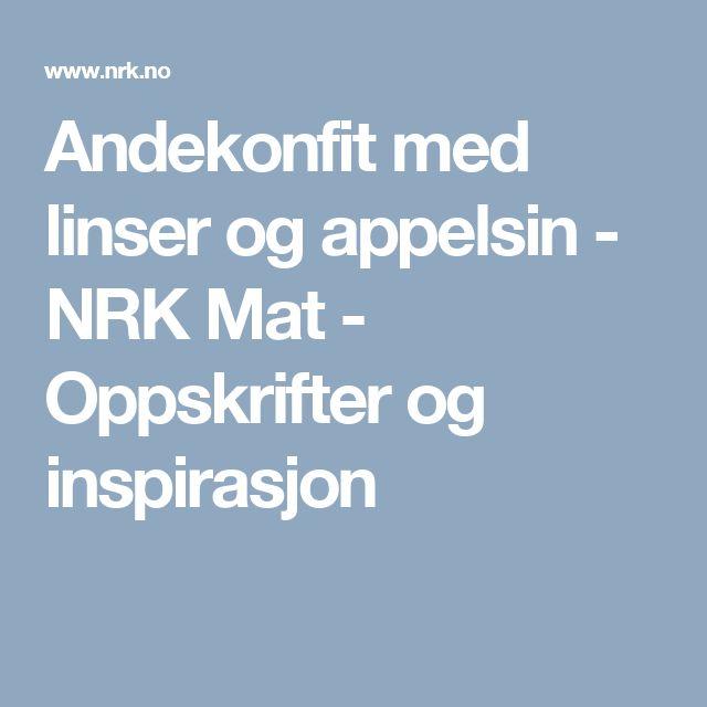 Andekonfit med linser og appelsin - NRK Mat - Oppskrifter og inspirasjon