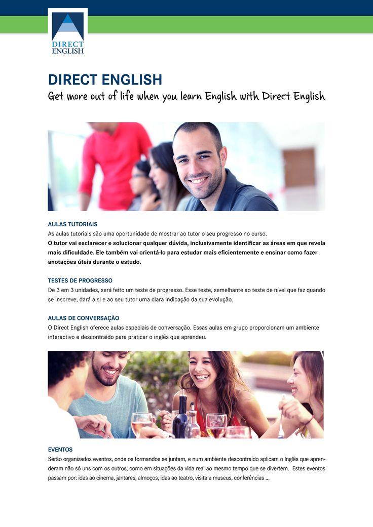 Aulas tutoriais Nas aulas tutoriais o tutor vai esclarecer e solucionar qualquer dúvida, inclusivamente identificar as áreas em que revela mais dificuldade. Ele também vai orientá-lo para estudar mais eficientemente e ensinar como fazer  anotações úteis durante o estudo.   Aulas de conversação O Direct English oferece aulas especiais de conversação. Essas aulas em grupo proporcionam um ambiente interactivo e descontraído para praticar o inglês que aprendeu.